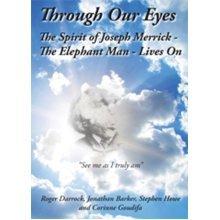 Through Our Eyes - The Spirit of Joseph Merrick - The Elephant Man - Lives on