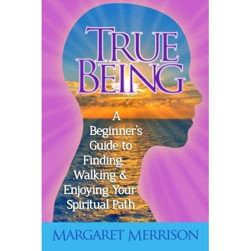 True Being: A Beginner's Guide to Finding, Walking and Enjoying Your Spiritual Path