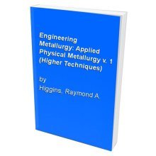 Engineering Metallurgy: Applied Physical Metallurgy v. 1 (Higher Techniques)