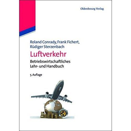Luftverkehr: Betriebswirtschaftliches Lehr und Handbuch: Betriebswirtschaftliches Lehr- und Handbuch (Lehr- Und Handbücher Zu Tourismus, Verkehr...