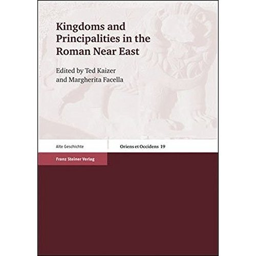 Kingdoms and Principalities in the Roman Near East (Oriens Et Occidens. Studien Zu Antiken Kulturkontakten Und I)