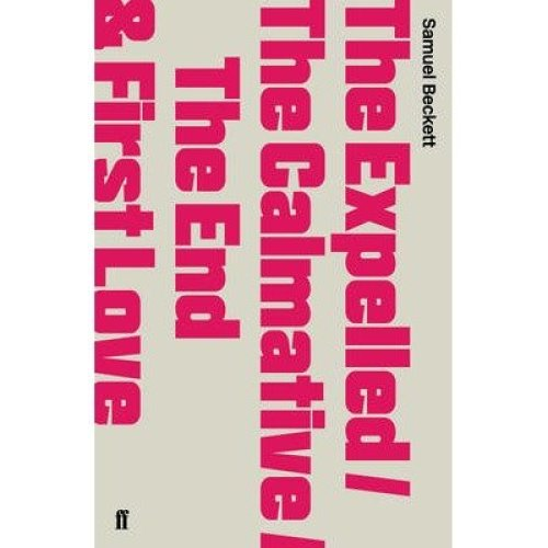 The Expelled/the Calmative/the End with First Love: with the Calmative, and the End, and First Love