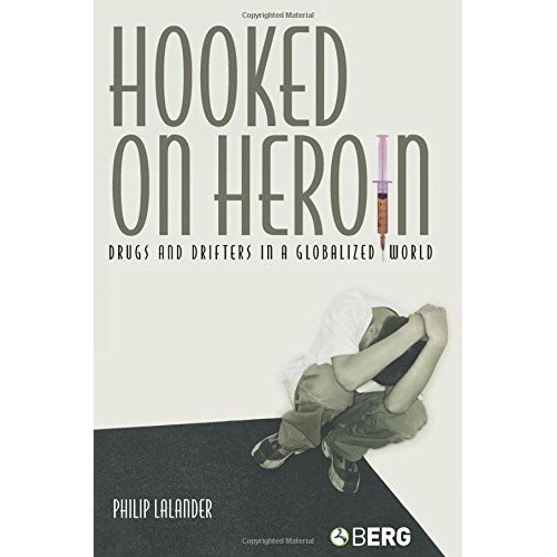 Hooked on Heroin: Drugs and Drifters in a Globalized World