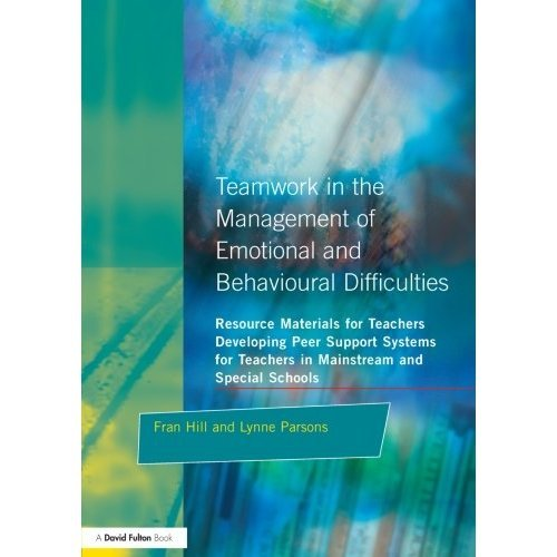 Teamwork in the Management of Emotional and Behavioural Difficulties: Developing Peer Support Systems for Teachers in Mainstream and Special Schoo...