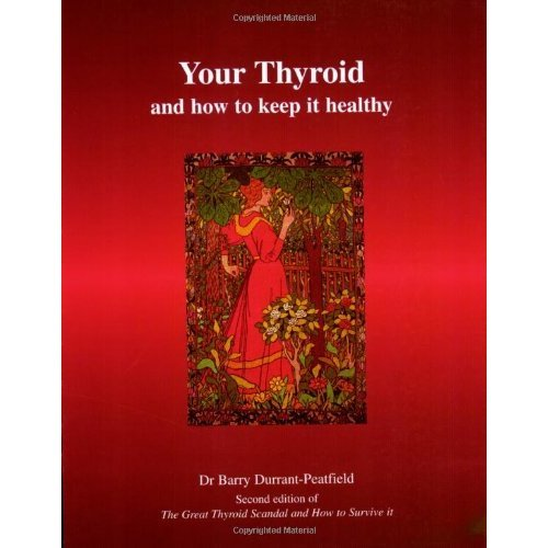 Your Thyroid and How to Keep it Healthy: The Great Thyroid Scandal and How to Survive it
