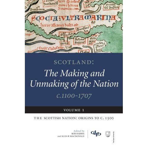 Scotland: The Making and Unmaking of the Nation, C. 1100-1707