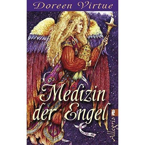 Medizin der Engel: Wie Sie mit Hilfe Körper und Seele heilen können
