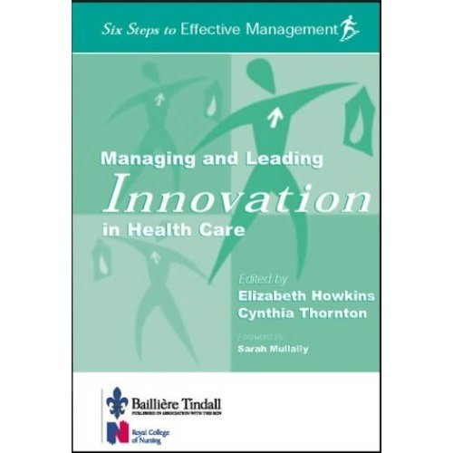 Managing and Leading Innovation in Health Care: Six Steps to Effective Management Series, 1e
