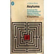 Asylums: Essays On the Social Situation of Mental Patients And Other   Inmates (Pelican)