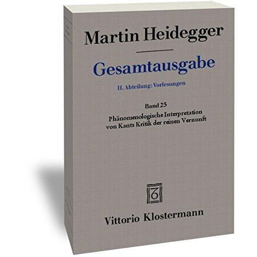 Martin Heidegger, Gesamtausgabe. II. Abteilungen: Vorlesungen 1925-1944: Band 25 Phanomenologische Interpretation Von Kants Kritik Der Reinen Vernunft