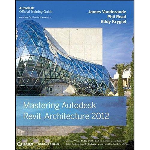 Mastering Autodesk Revit Architecture 2012 (Autodesk Official Training Guides)