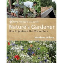 RHS Nature's Gardener: How to garden in a changing climate in association with the Royal Horticultural Society