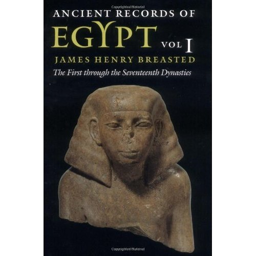 Ancient Records of Egypt: vol. 1: The First through the Seventeenth Dynasties: First Through the Seventeenth Dynasties v. 1