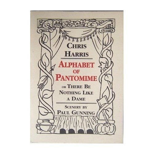 Chris Harris - The Alphabet of Pantomime: There be Nothing Like a Dame