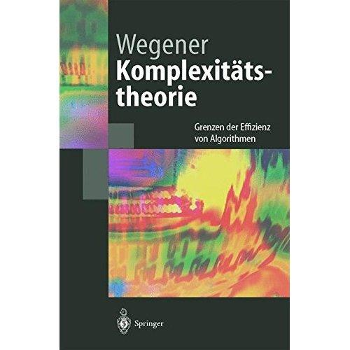 Komplexitätstheorie: Grenzen der Effizienz von Algorithmen (Springer-Lehrbuch) (German Edition)
