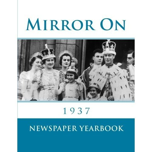 Mirror On 1937: Fascinating book containing 120 newspaper front pages from 1937 - Excellent birthday gift / present idea.