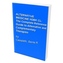 ALTERNATIVE MEDICINE HDBK CL: The Complete Reference Guide to Alternative and Complementary Therapies