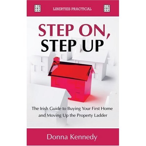 Step On, Step Up : The Irish Guide To Buying Your First Home And Moving Up The Property Ladder