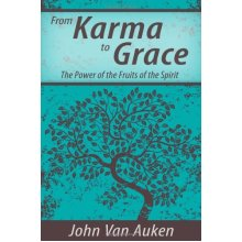 From Karma To Grace : The Power of the Fruits of the Spirit