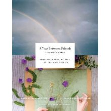 A Year Between Friends: Crafts, Recipes, Letters, and Stories