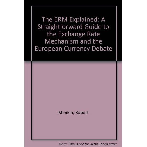 The ERM Explained: A Straightforward Guide to the Exchange Rate Mechanism and the European Currency Debate