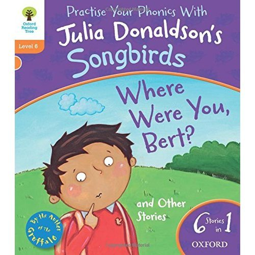 Oxford Reading Tree Songbirds: Level 6. Where Were You Bert and Other Stories