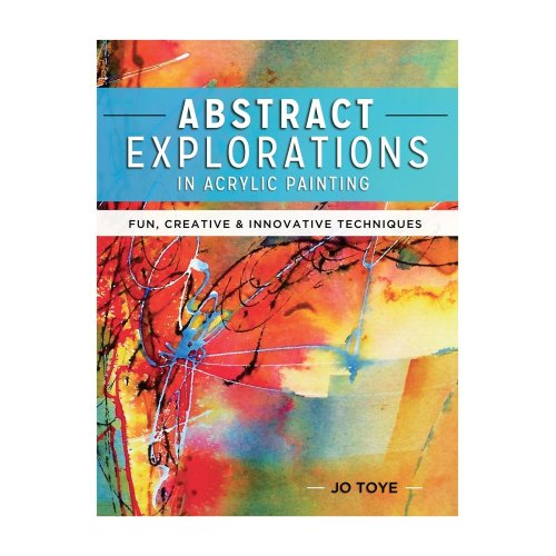 Abstract Explorations in Acrylic Painting: Fun, Creative and Innovative Techniques