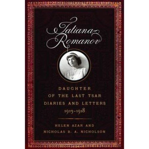 Tatiana Romanov, Daughter of the Last Tsar: Diaries and Letters, 1913-1918
