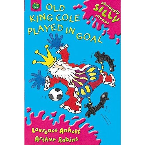 Old King Cole Played In Goal (Seriously Silly Rhymes)