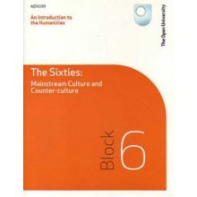 An Introduction to the Humanities - the Sixties: Mainstream Culture and Counter-culture: Block 6