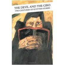 The Devil and the Giro: the Scottish Short Story: Two Centuries of Scottish Stories (canongate Classics)