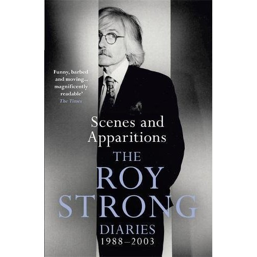 Scenes and Apparitions: The Roy Strong Diaries 1988-2003 (Roy Strong Diaries 2)