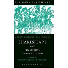 Shakespeare and Elizabethan Popular Culture (Arden Critical Companions)