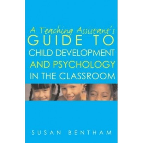 A Teaching Assistant's Guide to Child Development and Psychology in the Classroom: Second edition