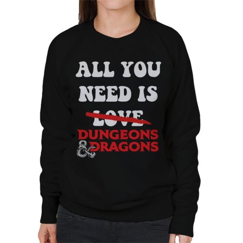 All You Need Is Dungeons And Dragons Women's Sweatshirt