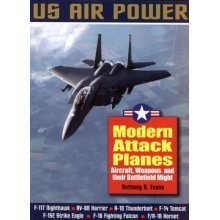 Modern Attack Planes: The Illustrated History of American Air Power the Campaigns, the Aircraft and the Men (US Air Power)