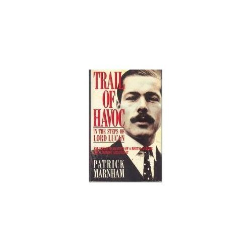 Trail of Havoc: In the Steps of Lord Lucan